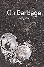 On Garbage by John Scanlan
