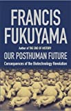 Fukuyama, Francis: The Post-human Future: Political Consequences of the Biotechnology Revolution