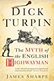 Sharpe, J. A.: Dick Turpin: The Myth Of The English Highwayman