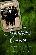 Freedom's Cause: Lives of the Suffragettes…