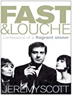 Fast and Louche: Confessions of a Flagrant…
