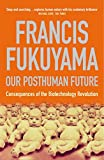 Fukuyama, Francis: Our Posthuman Future: Consequences of the Biotechnology Revolution