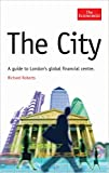 Roberts, Richard: The City: A Guide to London's Global Financial Centre