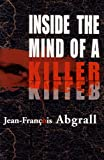 Abgrall, Jean-Francois: Inside The Mind Of A Killer