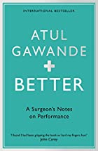 Better: A Surgeon's Notes on Performance by…