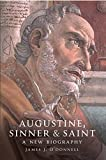 O'Donnell, James Joseph: Augustine, Sinner & Saint: A New Biography
