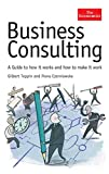 Czerniawska, Fiona: Business Consulting: A Guide To How It Works And How To Make It Work