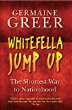 Greer, Germaine: Whitefella Jump Up: The Shortest Way to Nationhood