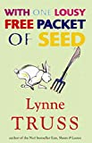 Truss, Lynne: With One Lousy Free Packet of Seed