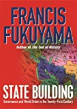 Fukuyama, Francis: State Building: Governance and World Order in the Twenty-first Century