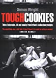 Wright, Simon: Tough Cookies: Tales Of Obsession, Toil And Tenacity From Britain&#39;s Culinary Heavyweights