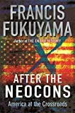 Fukuyama, Francis: After the Neocons: America at the Crossroads
