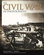 The Civil War in Photographs by William C.…