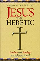 Jesus the Heretic: Freedom and Bondage in a…