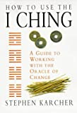Karcher, Stephen: How to Use the I Ching: A Guide to Working With the Oracle of Change