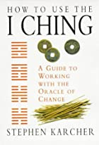 How to Use the I Ching: A Guide to Working…