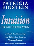 Einstein, Patricia: Intuition - The Path to Inner Wisdom: The Path to Inner Wisdom : A Guide to Discovering and Using Your Greatest Natural Resource