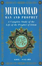 Muhammad: Man and Prophet by Adil Salahi