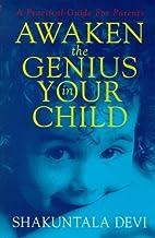 Awaken the Genius in Your Child: A Practical…