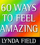 Field, Lynda: 60 Ways to Feel Amazing