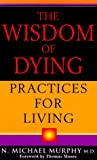 Murphy, N. Michael: Wisdom of Dying: Practices for Living