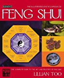 Too, Lillian: The Illustrated Encyclopedia of Feng Shui: The Complete Guide to the Art and Practice of Feng Shui