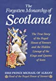 Prince Michael of Albany, Hrh: The Forgotten Monarchy of Scotland: The True Story of the Royal House of Stewart and the Hidden Lineage of the Kings and Queens of Scots