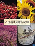 Charpentier, Marolyn: LA France Gourmande: A Food Lover's Guide to French Festivals