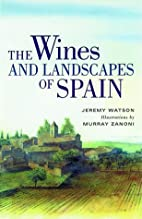 The Wines and Landscapes of Spain by Jeremy…
