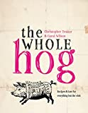 Trotter, Christopher: The Whole Hog: Recipes & Lore for Everything but the Oink