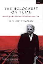 The Holocaust on Trial by D. D. Guttenplan