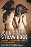 Gray, John: Straw Dogs: Thoughts on Humans and Other Animals