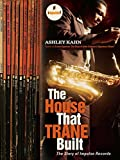 Kahn, Ashley: The House That Trane Built : The Story of Impulse Records