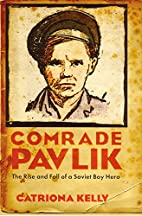 Comrade Pavlik: The Rise and Fall of a…