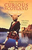 Rosie, George: Curious Scotland: Tales From A Hidden History