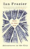 IAN FRAZIER: Gone to New York: Adventures in the City