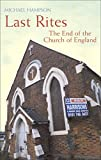 Hampson, Michael: Last Rites: The End of the Church of England