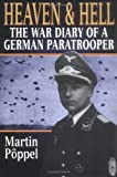 Poppel, Martin: Heaven and Hell : The War Diary of a German Paratrooper