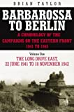 Taylor, Brian: Barbarossa to Berlin : The Long Drive East 22 June 141 - 18 November 1942