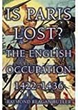 Butler, Raymond: Is Paris Lost: The English Occupation 1422-1436