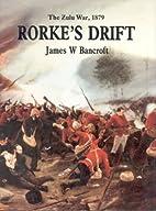 Rorke's Drift: The Zulu War, 1879 by James…