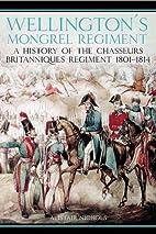 Wellington's Mongrel Regiment: A History of…