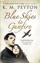 Blue Skies and Gunfire by K. M. Peyton
