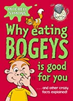 Why Eating Bogeys is Good for You by…