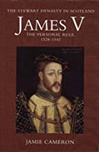 James V: the Personal Rule, 1528-1542 by…