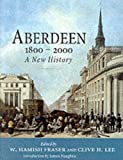 Fraser, W. Hamish: Aberdeen 1800 to 2000: A New History