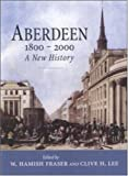 Lee, Clive H.: Aberdeen 1800 to 2000 : A New History