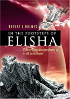 In the Footsteps of Elisha by Robert I…