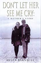 Don't Let Her See ME Cry: a Mother's Story…