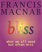 Bliss: What We all Need but Often Miss by…
